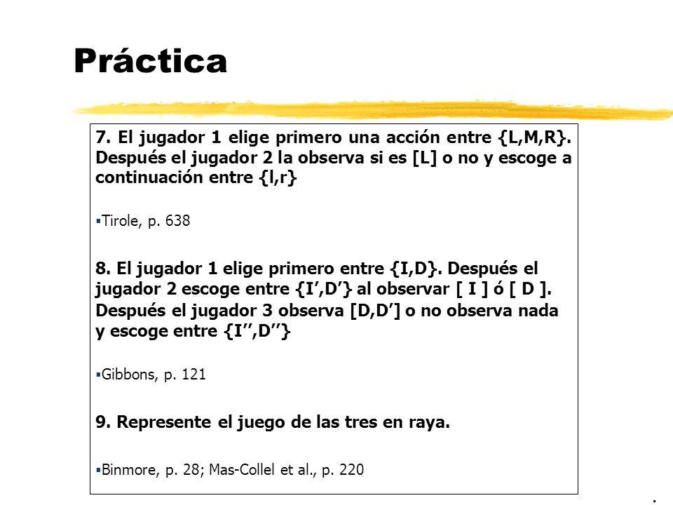 Práctica 7. El jugador 1 elige primero una acción entre {L,M,R}. Después el jugador 2 la observa si es [L] o no y escoge a continuación entre {l,r}